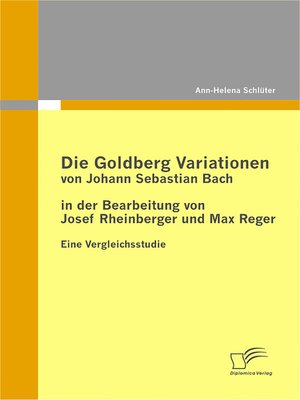cover image of Die Goldberg Variationen von Johann Sebastian Bach in der Bearbeitung von Josef Rheinberger und Max Reger