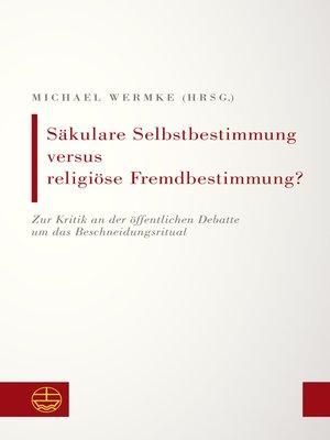 cover image of Säkulare Selbstbestimmung versus religiöse Fremdbestimmung?