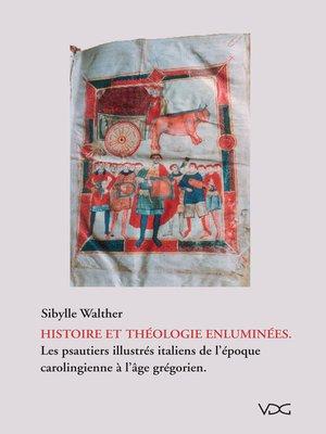cover image of Histoire et théologie enluminées. Les psautiers illustrés italiens de l'époque carologienne à l'âge grégorien
