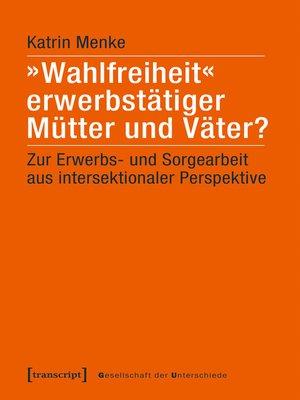 cover image of »Wahlfreiheit« erwerbstätiger Mütter und Väter?