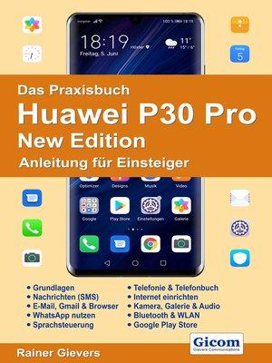 cover image of Das Praxisbuch Huawei P30 Pro New Edition--Anleitung für Einsteiger978-3-96469-099-9