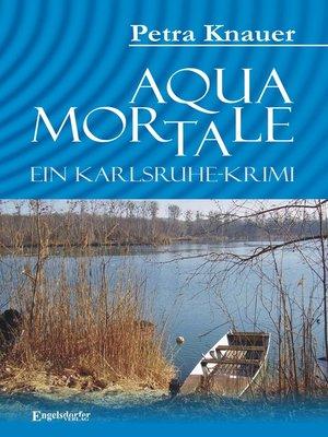 cover image of Aqua Mortale. Ein Karlsruhe-Krimi