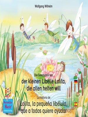 cover image of Die Geschichte von der kleinen Libelle Lolita, die allen helfen will. Deutsch-Spanisch. / La historia de Lolita, la pequeña libélula, que a todos quiere ayudar. Aleman-Español.
