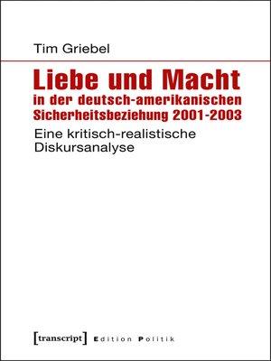 cover image of Liebe und Macht in der deutsch-amerikanischen Sicherheitsbeziehung 2001-2003