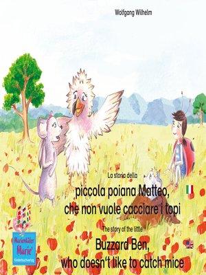 cover image of La storia della poiana Matteo che non vuole cacciare i topi. Italiano-Inglese. / the story of the little Buzzard Ben, who doesn't like to catch mice. Italian-English.
