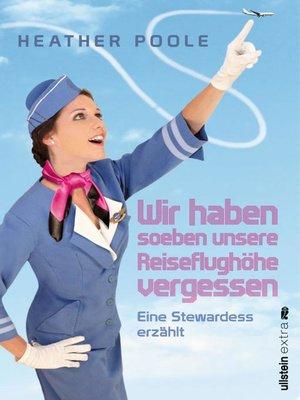 cover image of »Wir haben soeben unsere Reiseflughöhe vergessen«