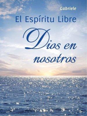 cover image of El Espíritu Libre. Dios en nosotros