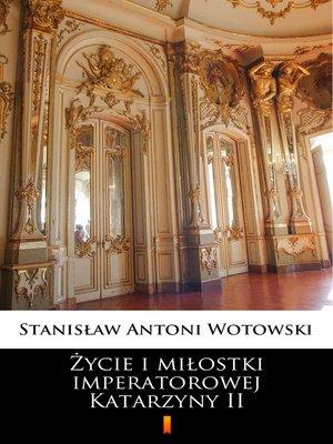 cover image of Życie i miłostki imperatorowej Katarzyny II