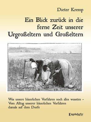 cover image of Ein Blick zurück in die ferne Zeit unserer Urgroßeltern und Großeltern