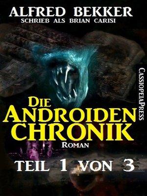 cover image of Die Androiden-Chronik Teil 1 von 3