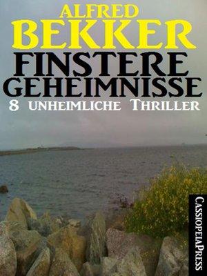 cover image of Finstere Geheimnisse--8 unheimliche Thriller