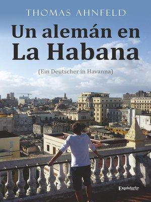 cover image of Un alemán en La Habana--Ein Deutscher in Havanna