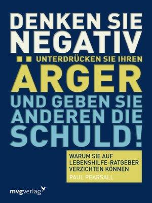 cover image of Denken Sie negativ, unterdrücken Sie Ihren Ärger und geben Sie anderen die Schuld