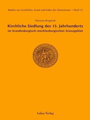 cover image of Studien zur Geschichte, Kunst und Kultur der Zisterzienser / Kirchliche Siedlung des 13. Jahrhunderts im brandenburgisch-mecklenburgischen Grenzgebiet