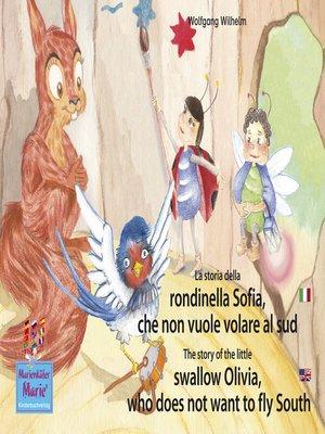 cover image of La storia della rondinella Sofia, che non vuole volare al sud. Italiano-Inglese. / the story of the little swallow Olivia, who does not want to fly South. Italian-English.
