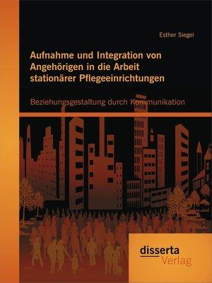 cover image of Aufnahme und Integration von Angehörigen in die Arbeit stationärer Pflegeeinrichtungen