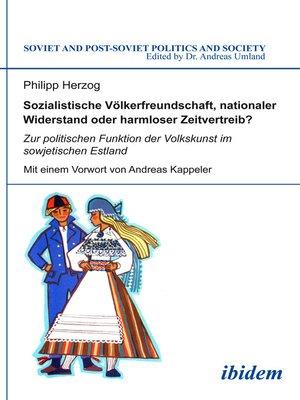 cover image of Sozialistische Völkerfreundschaft, nationaler Widerstand oder harmloser Zeitvertreib? Zur politischen Funktion der Volkskunst im sowjetischen Estland