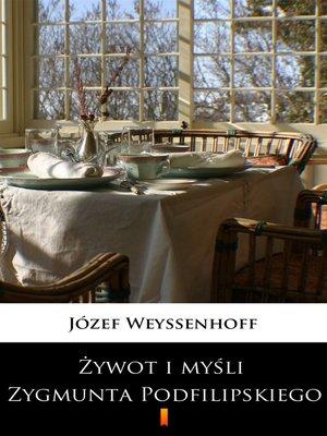 cover image of Żywot i myśli Zygmunta Podfilipskiego