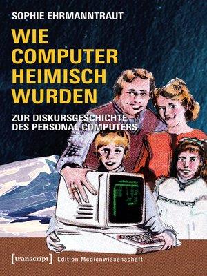 cover image of Wie Computer heimisch wurden