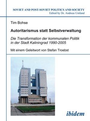 cover image of Autoritarismus statt Selbstverwaltung. Die Transformation der kommunalen Politik in der Stadt Kaliningrad 1990-2005