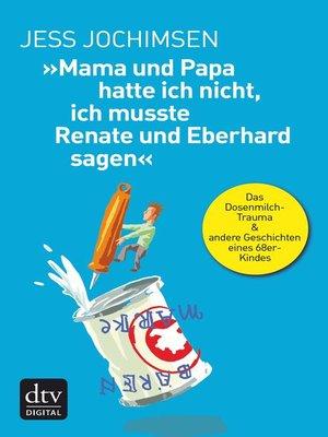 """cover image of """"Mama und Papa hatte ich nicht, ich musste Renate und Eberhard sagen"""""""