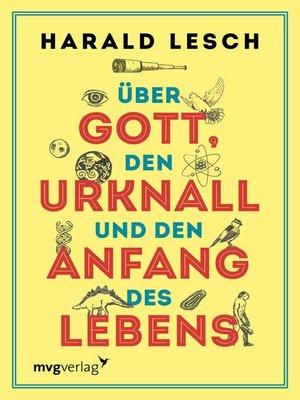 cover image of Über Gott, den Urknall und den Anfang des Lebens