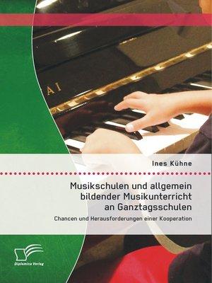 cover image of Musikschulen und allgemein bildender Musikunterricht an Ganztagsschulen