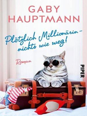 cover image of Plötzlich Millionärin – nichts wie weg!