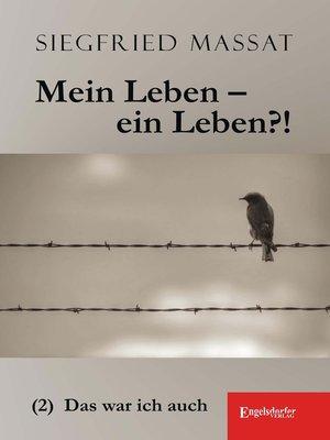 cover image of Mein Leben – ein Leben?! (2) Das war ich auch
