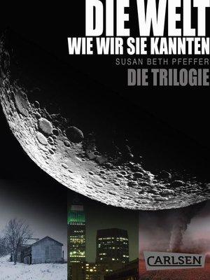 cover image of Die Welt, wie wir sie kannten – Band 1-3 der Serie im Sammelband (Die letzten Überlebenden)