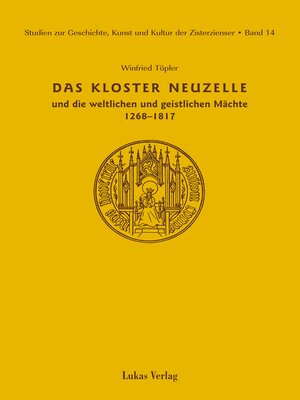 cover image of Studien zur Geschichte, Kunst und Kultur der Zisterzienser / Kloster Neuzelle und die weltlichen und geistlichen Mächte (1268-1817)
