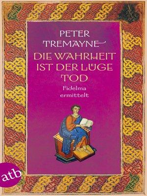 cover image of Die Wahrheit ist der Lüge Tod