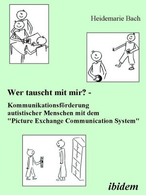 """cover image of Wer tauscht mit mir? Kommunikationsförderung autistischer Menschen mit dem """"Picture Exchange Communication System"""""""