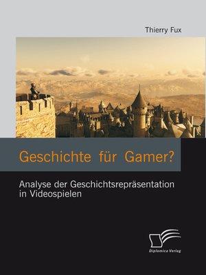 cover image of Geschichte für Gamer? Analyse der Geschichtsrepräsentation in Videospielen