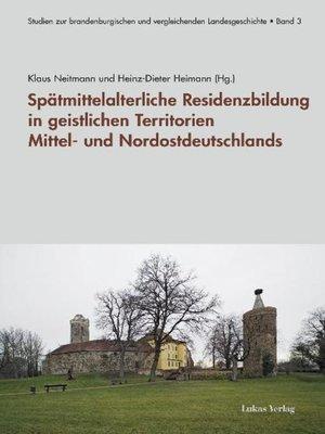 cover image of Spätmittelalterliche Residenzbildung in geistlichen Territorien Mittel- und Nordostdeutschlands