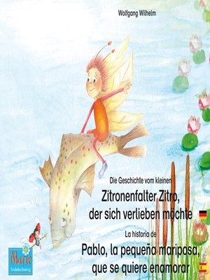 cover image of Die Geschichte vom kleinen Zitronenfalter Zitro, der sich verlieben möchte. Deutsch-Spanisch. / La historia de Pablo, la pequeña mariposa, que se quiere enamorar. Alemán-Español.