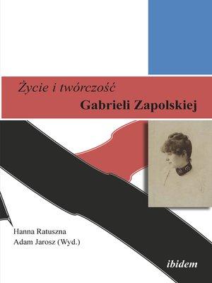 cover image of Zycie i twórczosc Gabrieli Zapolskiej