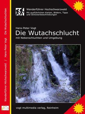 cover image of Die Wutachschlucht, Wanderführer Hochschwarzwald