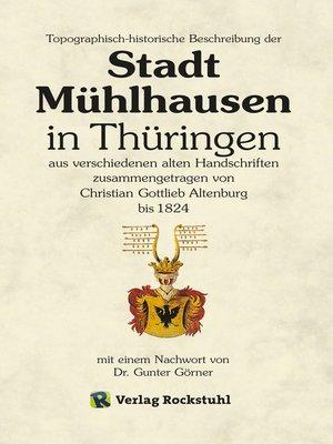 cover image of Topographisch-historische Beschreibung der  Stadt Mühlhausen  in Thüringen  aus verschiedenen alten Handschriften  zusammengetragen bis 1824