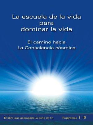 cover image of La escuela de la vida para dominar la vida. Tomo 1