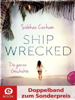 cover image of Shipwrecked – Die ganze Geschichte (Doppelband zum Sonderpreis)