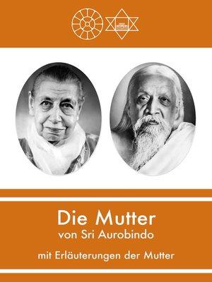 cover image of Die Mutter von Sri Aurobindo mit Erläuterungen der Mutter
