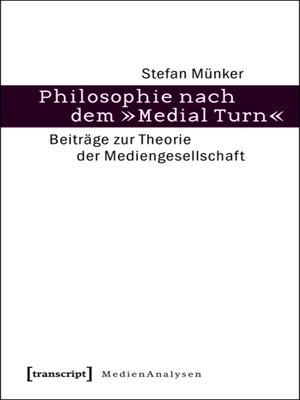 cover image of Philosophie nach dem »Medial Turn«