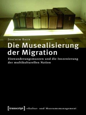cover image of Die Musealisierung der Migration