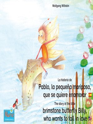 cover image of La historia de Pablo, la pequeña mariposa, que se quiere enamorar. Español-Inglés. / the story of the little brimstone butterfly Billy, who wants to fall in love. Spanish-English.
