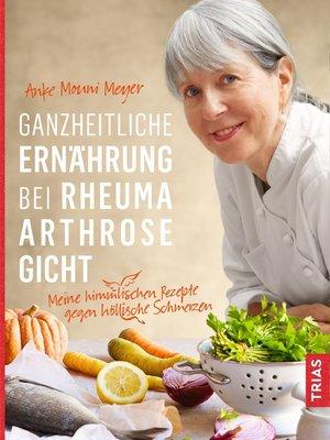 cover image of Ganzheitliche Ernährung bei Rheuma, Arthrose, Gicht