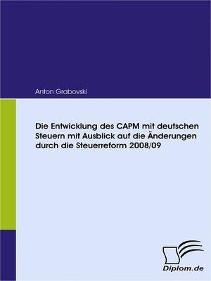 cover image of Die Entwicklung des CAPM mit deutschen Steuern mit Ausblick auf die Änderungen durch die Steuerreform 2008/09