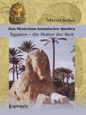 cover image of Das Mysterium kosmischer Quellen. Ägypten – die Mutter der Welt.