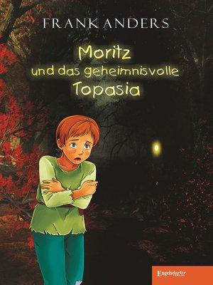 cover image of Moritz und das geheimnisvolle Topasia
