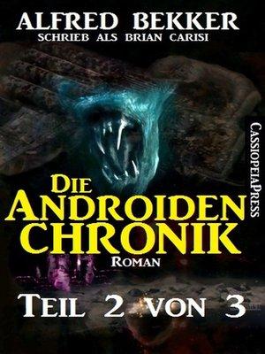 cover image of Die Androiden-Chronik Teil 2 von 3